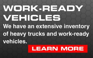 Work-ready Vehicles. We have an extensive inventory of heavy trucks and work-ready vehicles.