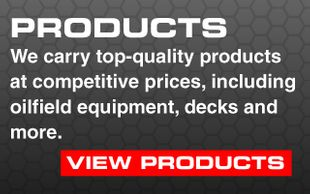 Products. We carry top-quality products at competitive prices, including oilfield equipment, decks and more. View Products